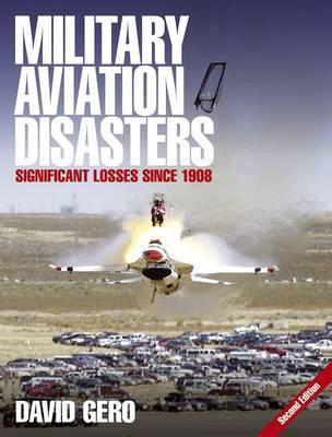 Military Aviation Disasters : Significant Losses Since 1908 - Front Cover