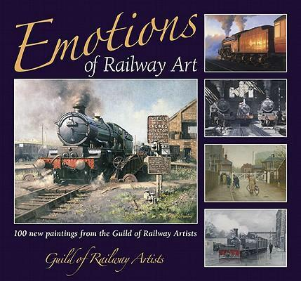 Emotions of Railway Art: 101 New Paintings from the Guild of Railway Artists - Front Cover