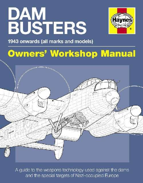 Dam Busters 1943 Onwards (All Marks & Models) Owners Workshop Manual - Front Cover