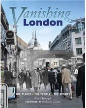 Vanishing London: The Places. The People. The Stories