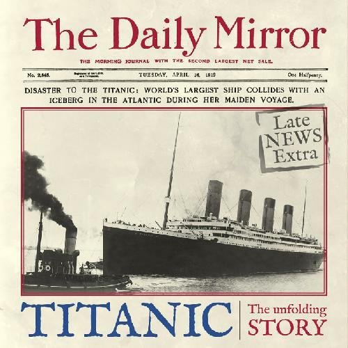 Titanic : The Unfolding Story as Told by the Daily Mirror - Front Cover