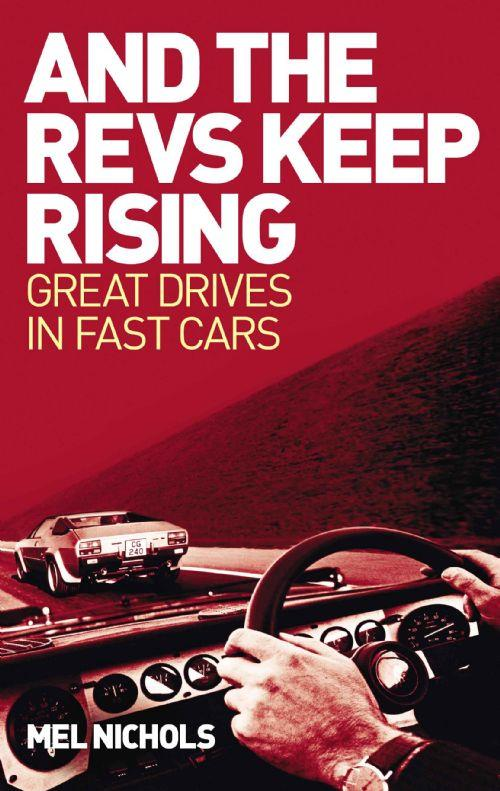 And the Revs Keep Rising : Great Drives in Fast Cars - Front Cover