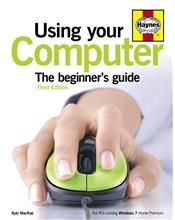 Using Your Computer : A beginner's guide : 3rd edition