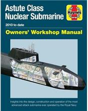 Astute Class Nuclear Submarine 2010 to Date Haynes Owners Workshop Manual