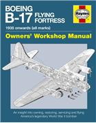 Boeing B-17 Flying Fortress 1935 Onwards (All Marks) Owners Workshop Manual