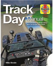 Track Day Manual : The Complete Guide to Taking Your Car on the Race Track
