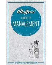 Bluffer's Guide To Management : Haynes Instant Wit and Wisdom