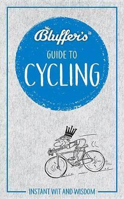 Bluffer's Guide To Cycling : Haynes Instant Wit and Wisdom