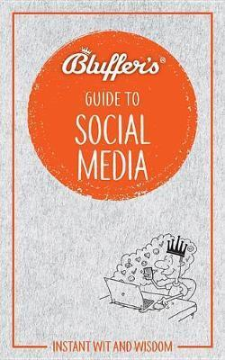 Bluffer's Guide To Social Media : Haynes Instant Wit and Wisdom - Front Cover