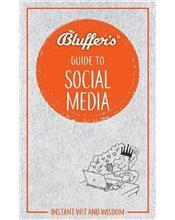 Bluffer's Guide To Social Media : Haynes Instant Wit and Wisdom