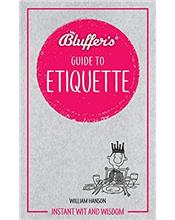 Bluffer's Guide To Etiquette : Haynes Instant Wit and Wisdom