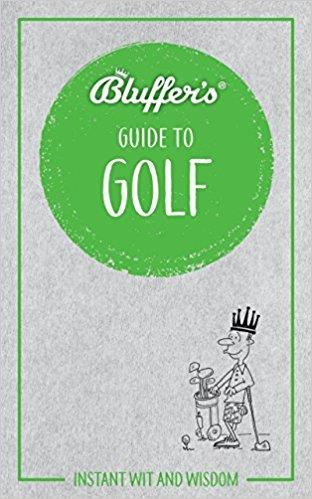 Bluffer's Guide To Golf : Haynes Instant Wit and Wisdom