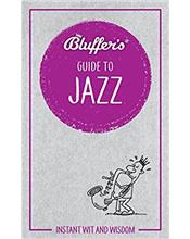 Bluffer's Guide To Jazz : Haynes Instant Wit and Wisdom
