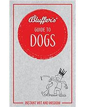 Bluffer's Guide To Dogs : Haynes Instant Wit and Wisdom