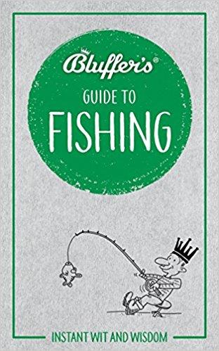 Bluffer's Guide To Fishing : Haynes Instant Wit and Wisdom