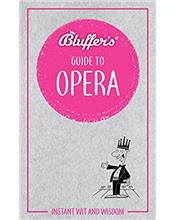 Bluffer's Guide To Opera : Haynes Instant Wit and Wisdom