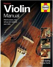 Violin Manual : How to assess, buy, set-up and maintain your Violin