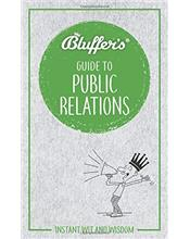 Bluffer's Guide To Public Relations : Haynes Instant Wit and Wisdom
