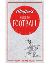 Bluffer's Guide To Football : Haynes Instant Wit and Wisdom
