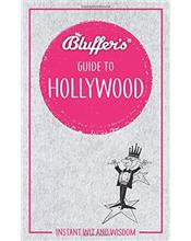 Bluffer's Guide To Hollywood : Haynes Instant Wit and Wisdom