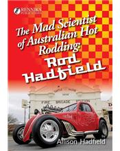 The Mad Scientist of Australian Hot Rodding : Rod Hadfield