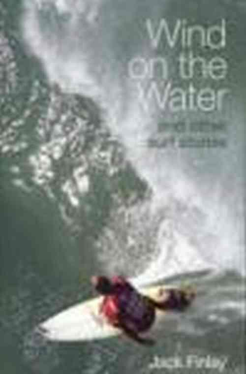 Wind On The Water : And Other Surf Stories