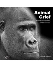 Animal Grief : How Animals Mourn for Each Other