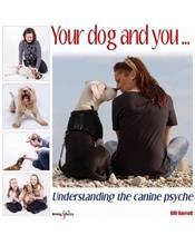 Your Dog and You : Understanding the Canine Psyche