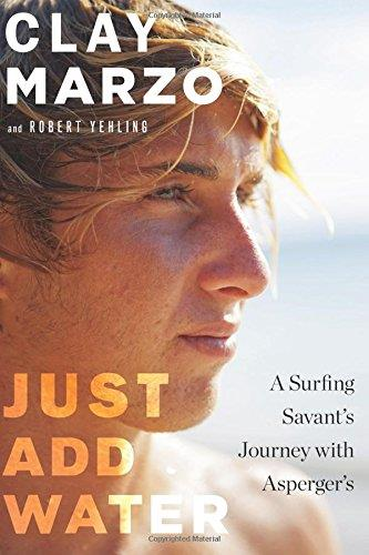 Just Add Water : A Surfing Savant's Journey with Asperger's