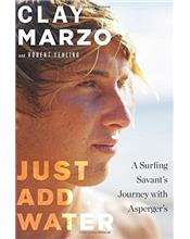 Just Add Water: A Surfing Savant's Journey with Asperger's