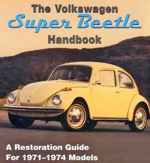 The Volkswagen Super Beetle 1971 - 1974 Restoration Handbook