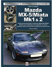 Mazda MX-5/Miata Mk1 & 2 : Enthusiasts Restoration Manual