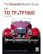 MG TD TF & TF1500 1949 - 1955: The Essential Buyers Guide