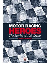 Motor Racing Heroes 1906 - 2006: Stories of 100 Greats