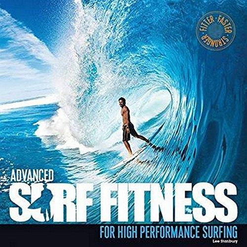 Advanced Surf Fitness for High Performance Surfing : Fitter, Faster, Stronger