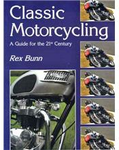 Classic Motorcycling : A Guide For The 21st Century