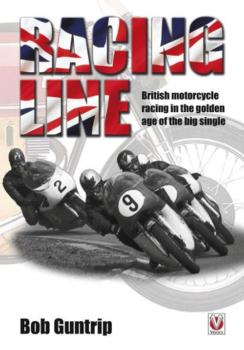 Racing Line : British motorcycle racing in the golden age of the big single - Front Cover