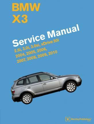 BMW X3 (E83) Service Manual 2004 - 2010 Robert Bentley Repair Manual