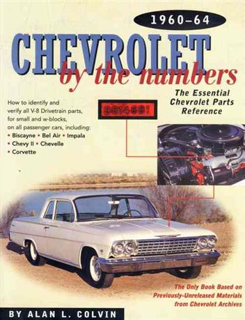 Chevrolet by the Numbers 1960 - 1964 : The Essential Chevrolet Parts Reference - Front Cover