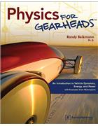 Physics for Gearheads : An Introduction to Vehicle Dynamics, Energy and Power