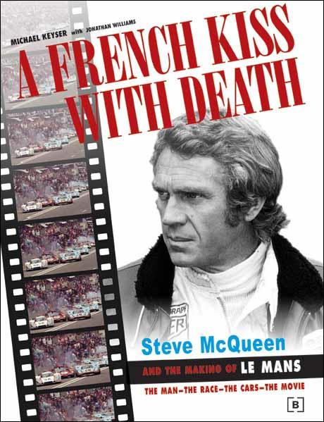 A French Kiss with Death : Steve McQueen and the Making of Le Mans