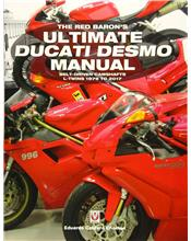 The Red Baron's Ultimate Ducati Desmo Manual 1979 - 2017