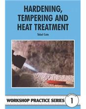 Hardening, Tempering and Heat Treatment (Workshop Practice Series Number 1)