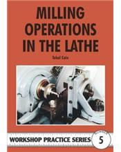 Milling Operations in the Lathe (Workshop Practice Series Number 5)