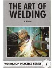The Art of Welding (Workshop Practice Series Number 7)