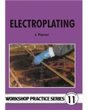 Electroplating (Workshop Practice Series Number 11)
