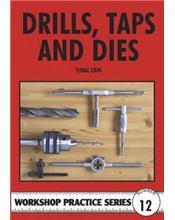 Drills, Taps and Dies (Workshop Practice Series Number 12)