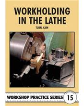Workholding in the Lathe (Workshop Practice Series Number 15)