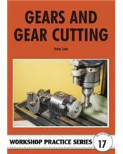 Gears and Gear Cutting (Workshop Practice Series Number 17)
