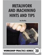 Metalwork and Machining Hints and Tips (Workshop Practice Series Number 20)